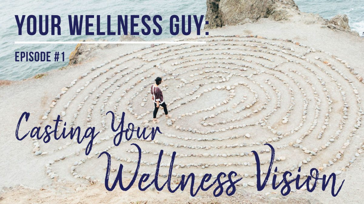 01: Casting Your Wellness Vision