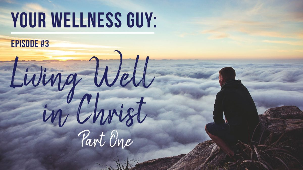 03: Living Well in Christ, Part One