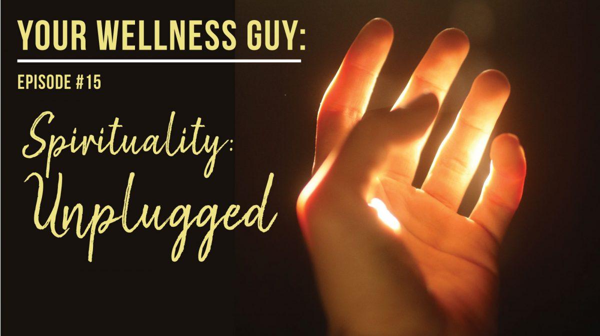 15:  Greg's Spiritual Journey Unplugged