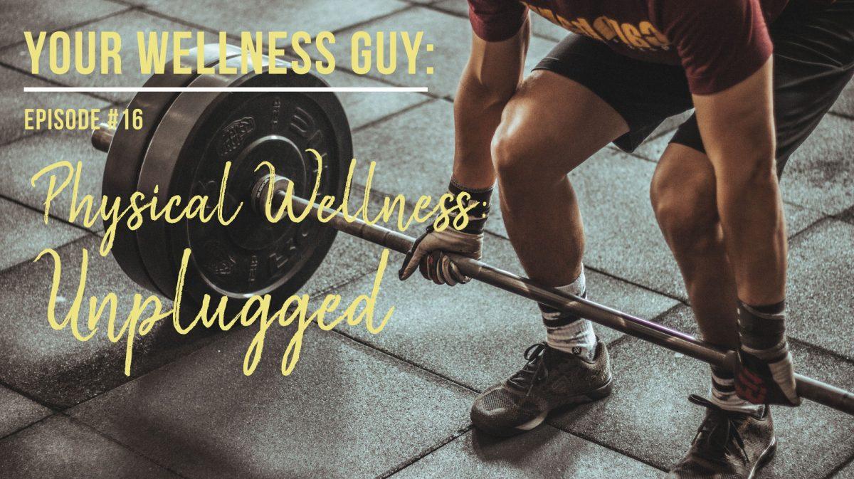 16: Greg's Physical Wellness Journey Unplugged